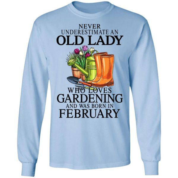 Never Underestimate An Old Lady Who Loves Gardening And Was Born In February Shirt, Hoodie, Tank Apparel 11
