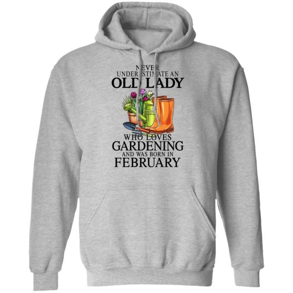 Never Underestimate An Old Lady Who Loves Gardening And Was Born In February Shirt, Hoodie, Tank Apparel 12