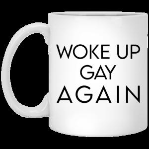 Woke Up Gay Again Mug Coffee Mugs