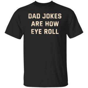 Dad Jokes Are How Eye Roll Shirt, Hoodie, Tank Apparel