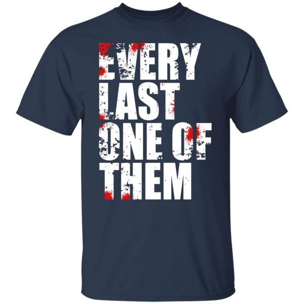 Every Last One Of Them Shirt, Hoodie, Tank Apparel 5