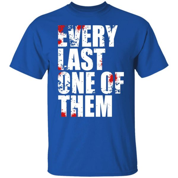 Every Last One Of Them Shirt, Hoodie, Tank Apparel 6