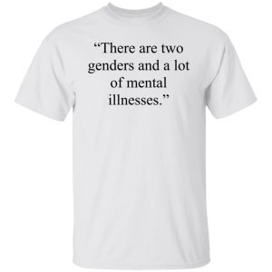 There Are Two Genders And A Lot Of Mental Illnesses Shirt, Hoodie, Tank Apparel 2