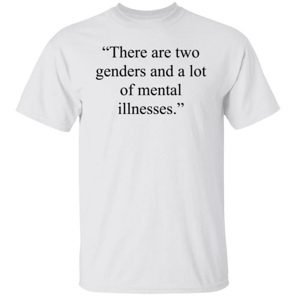 There Are Two Genders And A Lot Of Mental Illnesses Shirt, Hoodie, Tank Apparel 4