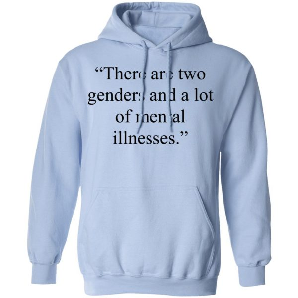 There Are Two Genders And A Lot Of Mental Illnesses Shirt, Hoodie, Tank Apparel 14