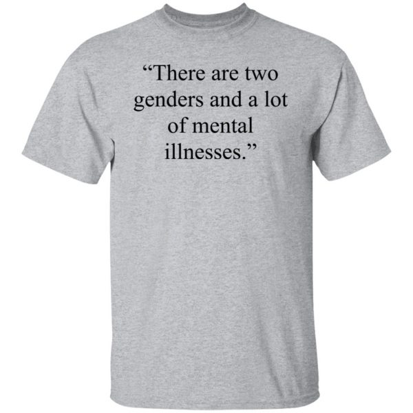 There Are Two Genders And A Lot Of Mental Illnesses Shirt, Hoodie, Tank Apparel 5