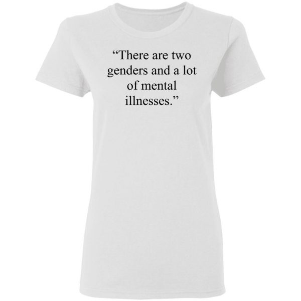 There Are Two Genders And A Lot Of Mental Illnesses Shirt, Hoodie, Tank Apparel 7