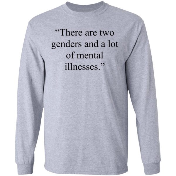 There Are Two Genders And A Lot Of Mental Illnesses Shirt, Hoodie, Tank Apparel 9