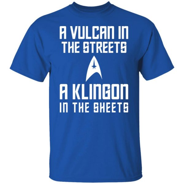 A Vulcan In The Streets A Klingon In The Sheets Shirt, Hoodie, Tank Apparel 6