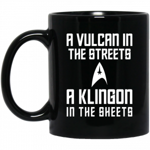 A Vulcan In The Streets A Klingon In The Sheets Mug Coffee Mugs