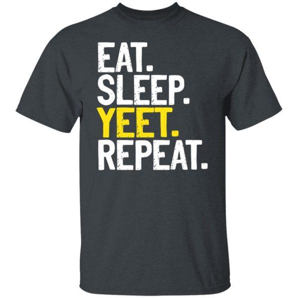 Eat Sleep Yeet Repeat Shirt, Hoodie, Tank Apparel 4