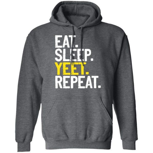 Eat Sleep Yeet Repeat Shirt, Hoodie, Tank Apparel 13