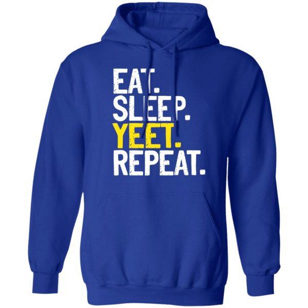 Eat Sleep Yeet Repeat Shirt, Hoodie, Tank Apparel 14