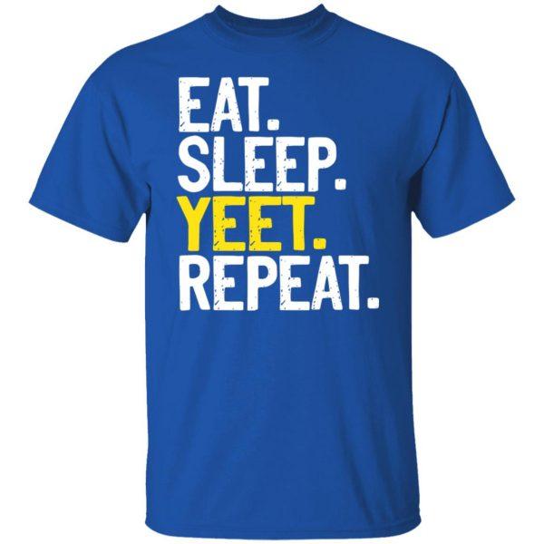 Eat Sleep Yeet Repeat Shirt, Hoodie, Tank Apparel 6