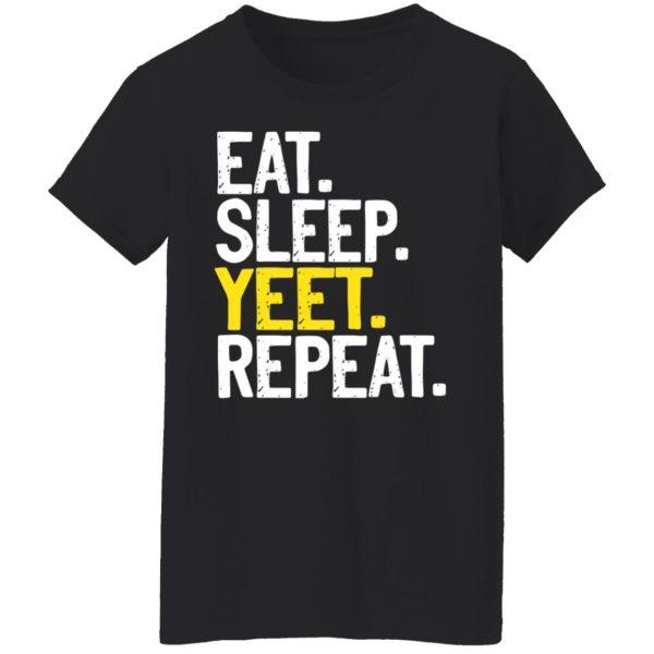 Eat Sleep Yeet Repeat Shirt, Hoodie, Tank Apparel 7