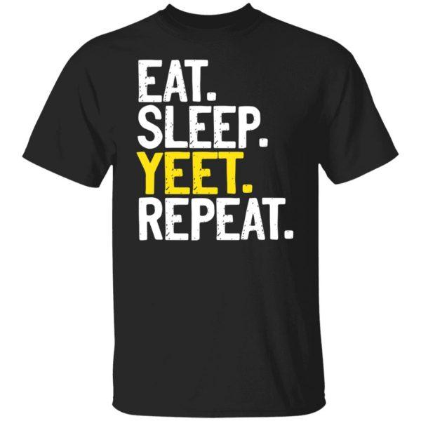 Eat Sleep Yeet Repeat Shirt, Hoodie, Tank Apparel 3