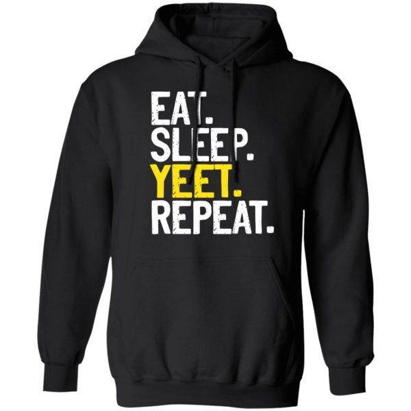 Eat Sleep Yeet Repeat Shirt, Hoodie, Tank Apparel 11