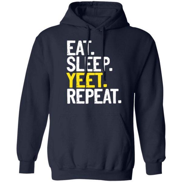 Eat Sleep Yeet Repeat Shirt, Hoodie, Tank Apparel 12