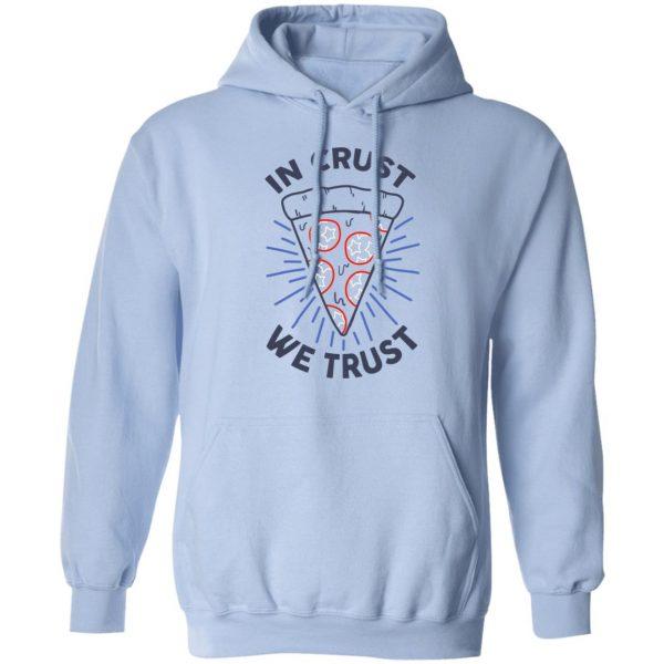 In Crust We Trust Funny Pizza Trash Taste Shirt, Hoodie, Tank Apparel 14