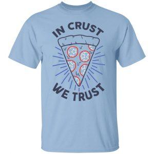 In Crust We Trust Funny Pizza Trash Taste Shirt, Hoodie, Tank Apparel