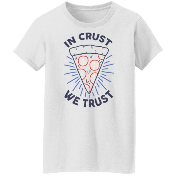 In Crust We Trust Funny Pizza Trash Taste Shirt, Hoodie, Tank Apparel 7