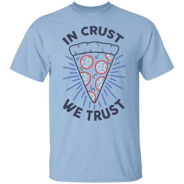 In Crust We Trust Funny Pizza Trash Taste Shirt, Hoodie, Tank Apparel 3