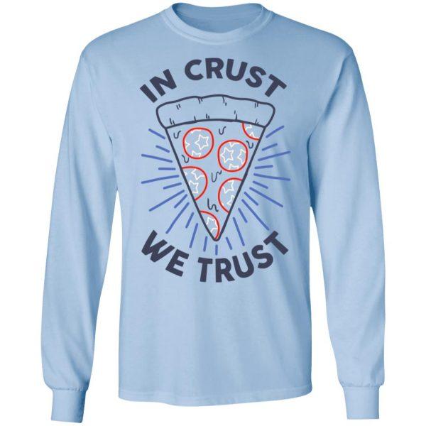 In Crust We Trust Funny Pizza Trash Taste Shirt, Hoodie, Tank Apparel 11
