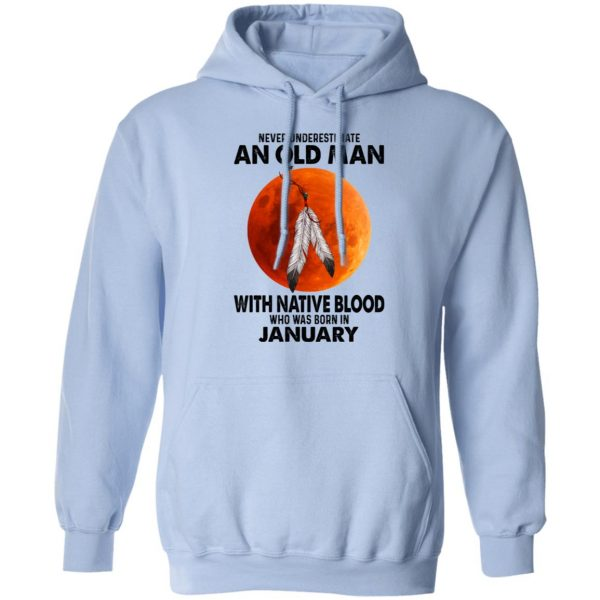 Never Underestimate An Old Man With Native Blood Who Was Born In January Shirt, Hoodie, Tank Apparel 14