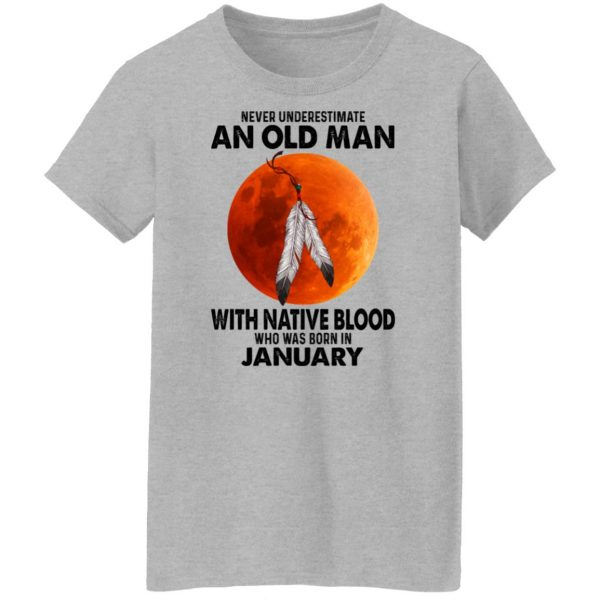 Never Underestimate An Old Man With Native Blood Who Was Born In January Shirt, Hoodie, Tank Apparel 8