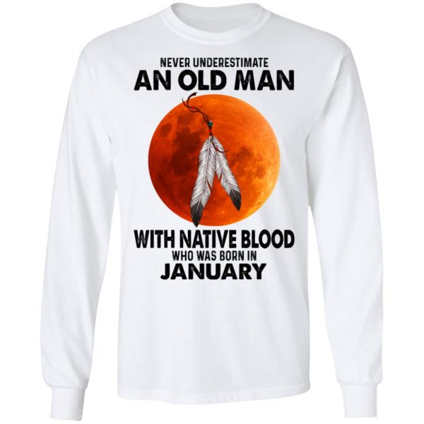 Never Underestimate An Old Man With Native Blood Who Was Born In January Shirt, Hoodie, Tank Apparel 10
