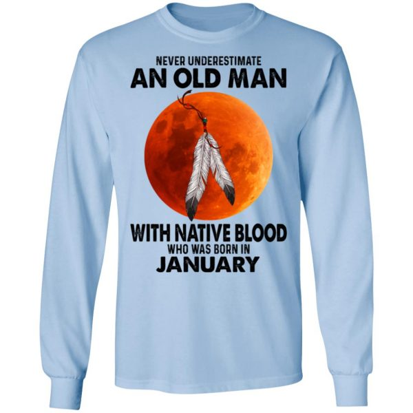 Never Underestimate An Old Man With Native Blood Who Was Born In January Shirt, Hoodie, Tank Apparel 11