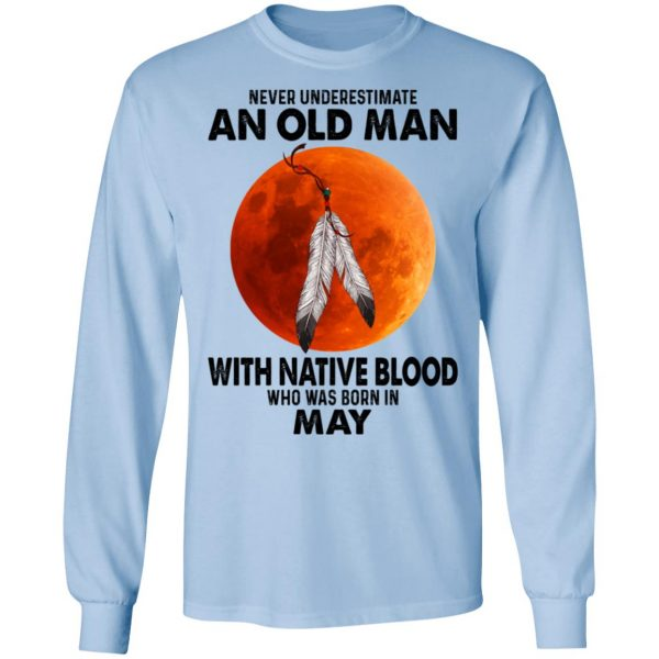 Never Underestimate An Old Man With Native Blood Who Was Born In May Shirt, Hoodie, Tank Apparel 11