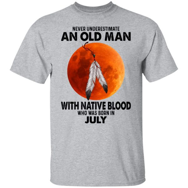 Never Underestimate An Old Man With Native Blood Who Was Born In July Shirt, Hoodie, Tank Apparel 5