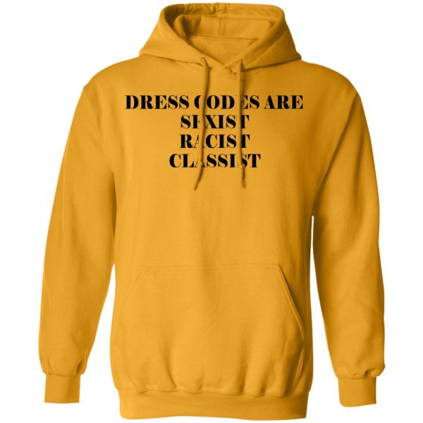Dress Codes Are Sexist Racist Classist Shirt, Hoodie, Tank Apparel 12