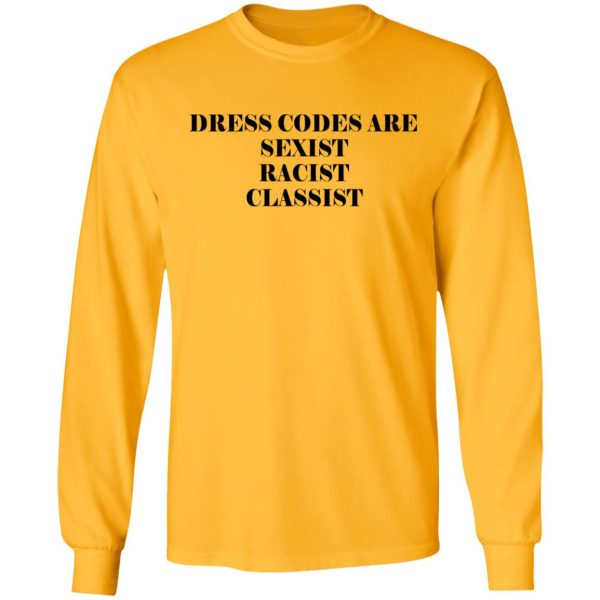 Dress Codes Are Sexist Racist Classist Shirt, Hoodie, Tank Apparel 9